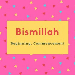 Bismillah Name Meaning Beginning, Commencement