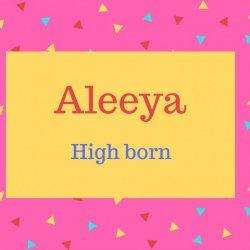 Aleeya Name Meaning High born