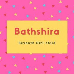 Bathshira Name Meaning Seventh Girl-child