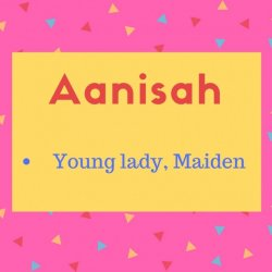 Aanisah meaning Young lady, Maiden.jpg