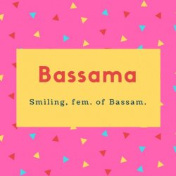 Bassama Name Meaning Smiling, fem. of Bassam.