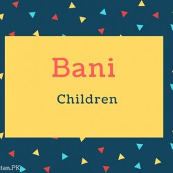 Bani Name Meaning Children