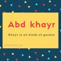 Abd akayr name meaning Khayr is all kinds of goodne.