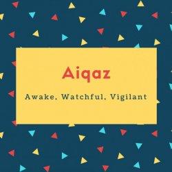 Aiqaz Name Meaning Awake, Watchful, Vigilant