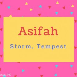 Asifah name Meaning Storm, Tempest.