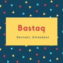 Bastaq Name Meaning Servant, Attendant
