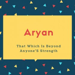 Aryan Name Meaning That Which Is Beyond Anyone'S Strength
