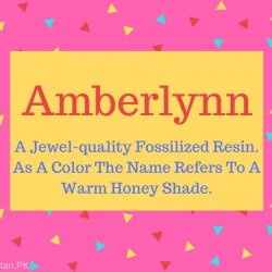 Amberlynn Name Meaning A Jewel-quality Fossilized Resin. As A Color The Name Refers To A Warm Honey Shade..
