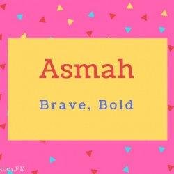 Asmah name Meaning Brave, Bold.