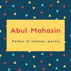 Abul Mahasin Name Meaning Father of virtues, merits.