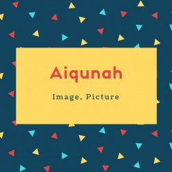 Aiqunah Name Meaning Image, Picture