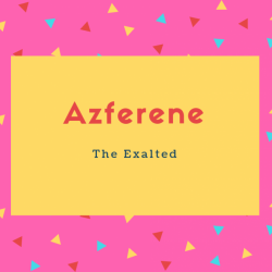Azferene Name Meaning The Exalted
