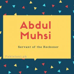 Abdul muhsi name meaning Servant of the Reckoner.