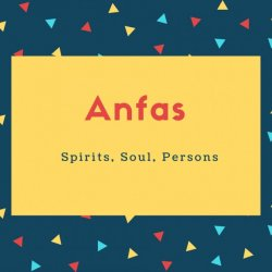 Anfas Name Meaning Spirits, Soul, Persons