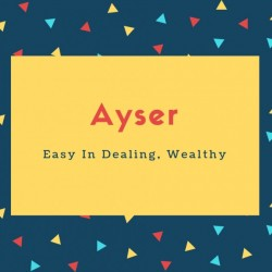 Ayser Name Meaning Easy In Dealing, Wealthy