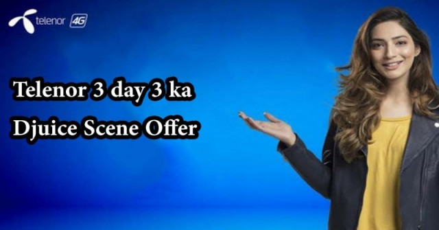 Telenor djuice 3 Day 3 Ka Scene Offer
